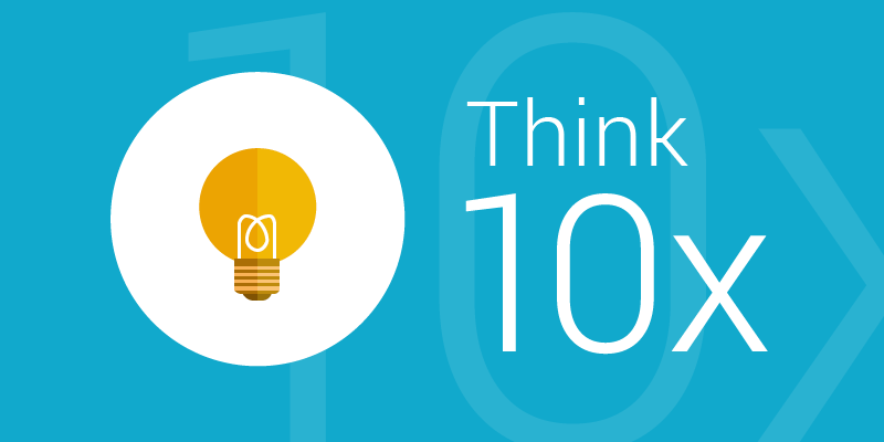 10x thinking and why 10x improvement is easier than 10%